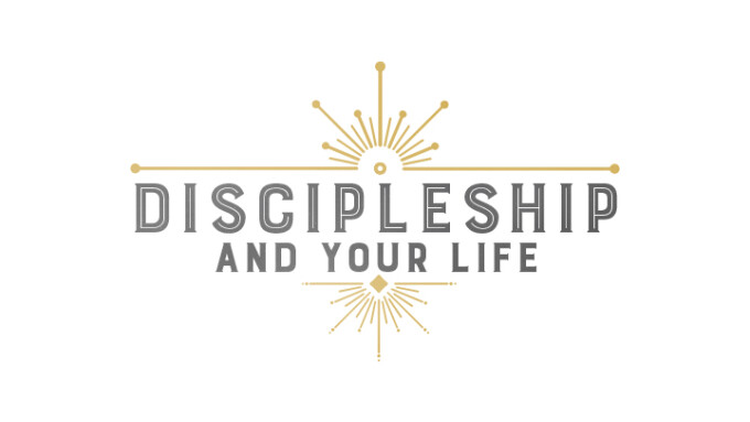 Discipleship and Your Life