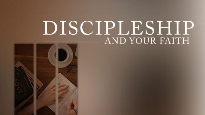 Discipleship and Your Faith
