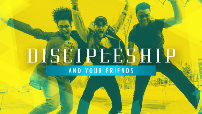 Discipleship and Your Friends