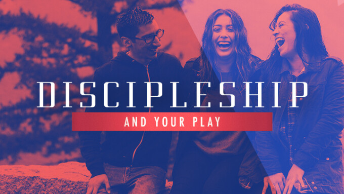 Discipleship And Your Play