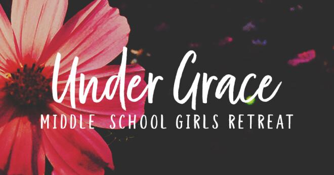 MS Girls Retreat: Under Grace