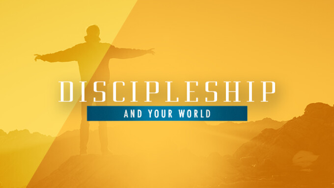 Discipleship and Your World