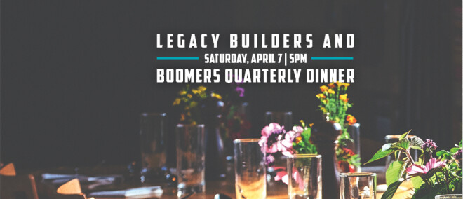 Legacy Builders & Boomers Quarterly Dinner