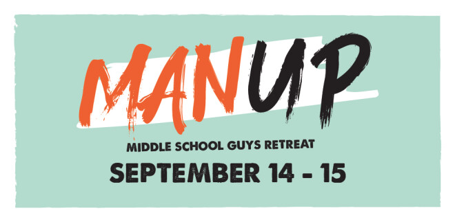 Man Up:  Middle School Guys Retreat