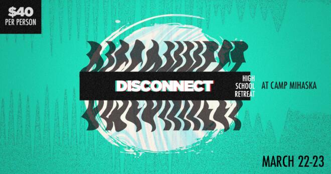 Disconnect: High School Retreat