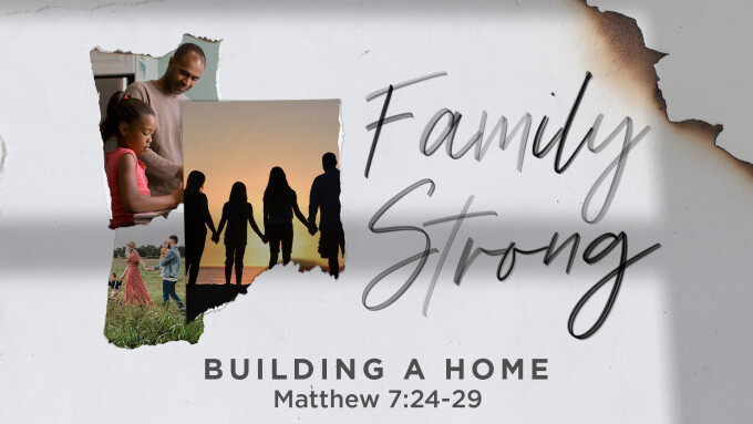Family Strong: Building A Home