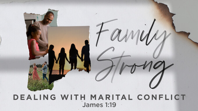 Family Strong: Dealing With Marital Conflict